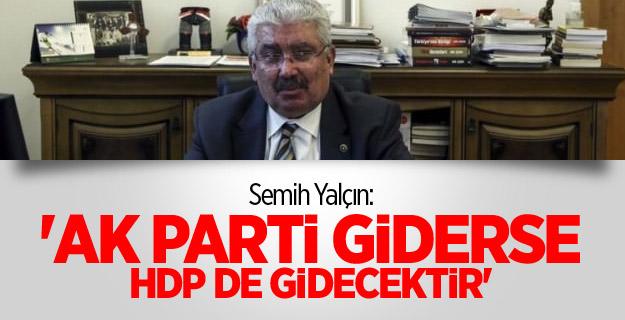 MHP'li Semih Yalçin; 'AK Parti Giderse HDP De Gidecektir'