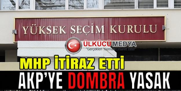 MHP'nin itirazı sonuç verdi: AKP'ye dombra yasak!!!