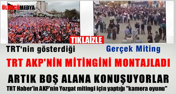 TRT'den AKP Yozgat Mitingine Kalabalık Ayarı!