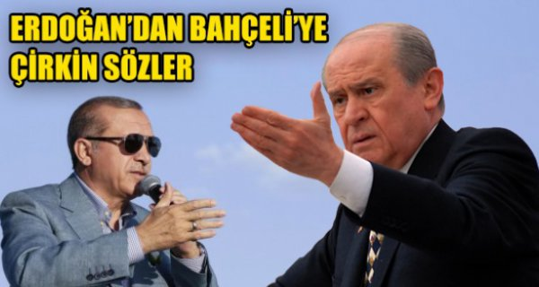 Erdoğan'dan Bahçeli'ye çirkin sözler!