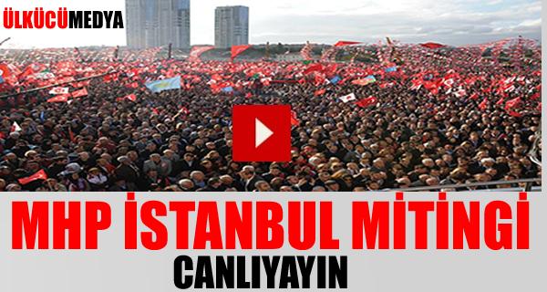 MHP İstanbul Mitingi Canlı Yayın İzle
