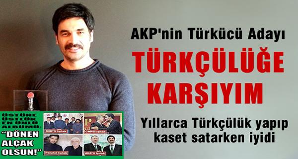 AKP'nin Türkücüsü Uğur IŞILAK 'Türkçülüğe karşıyım'