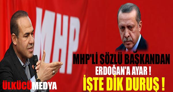 MHP'Lİ BAŞKANDAN ERDOĞAN'A AYAR !
