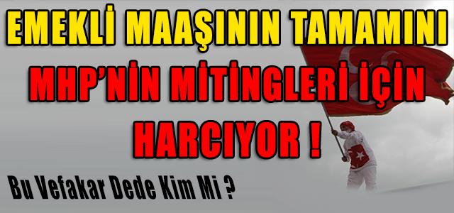 EMEKLİ MAAŞINI MHP MİTİNGLERİ İÇİN HARCIYOR !
