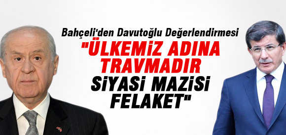 BAHÇELİ'DEN SERT DAVUTOĞLU AÇIKLAMASI !