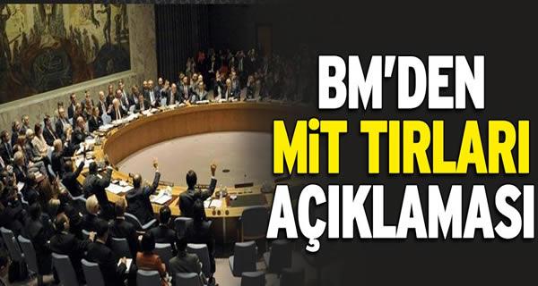 Birleşmiş Milletler'den MİT TIR'ları açıklaması!