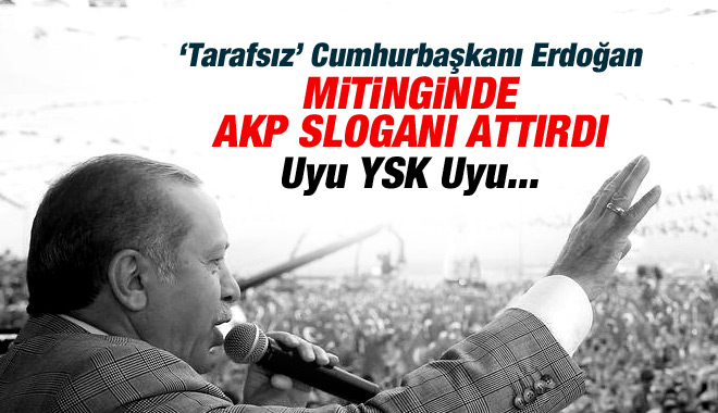 CUMHURBAŞKANI ERDOĞAN MİTİNGDE AKP SLOGANI ATTIRDI !