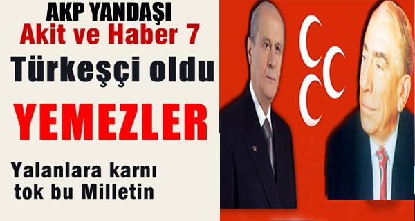 AKP Yandaşı Akit ve Haber 7 Türkeşçi oldu !