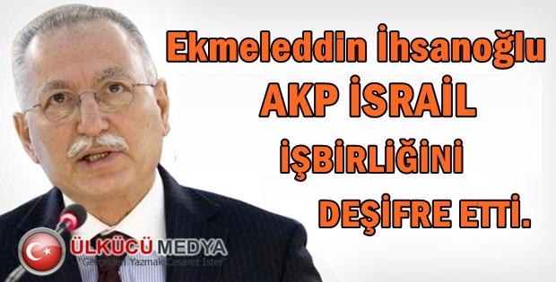 Ekmeleddin İhsanoğlu AKP-İsrail işbirliğini deşifre etti