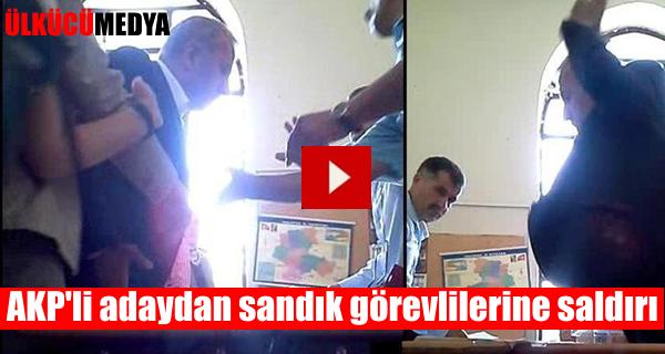 AKP'li adaydan sandık görevlilerine saldırı