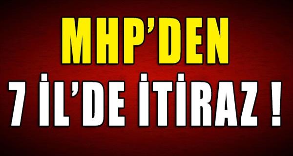 MHP'DEN 7 İL'DE İTİRAZ !