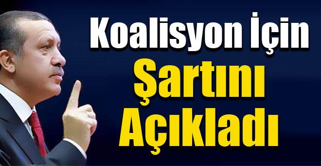 Erdoğan'dan koalisyon şartı!