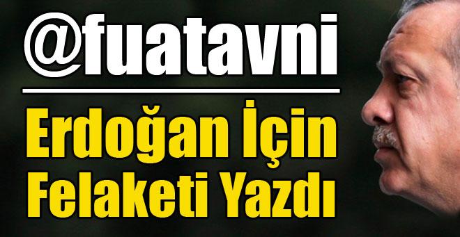Fuat Avni  Erdoğan İçin Felaketi Yazdı