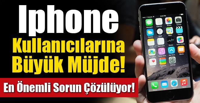 iPhone sahiplerine müjde! En büyük sorun çözülüyor