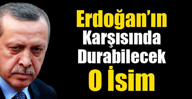 Erdoğan'ın karşısında durabilecek o ismi açıkladı