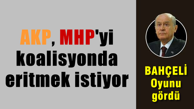 AKP, MHP'yi koalisyonda eritmek istiyor