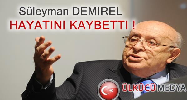 Süleyman Demirel hayatını kaybetti!