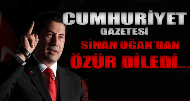 Cumhuriyet' Gazetesinden Sinan Oğan'a Özür...