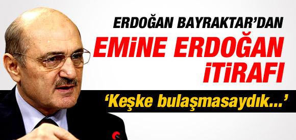 ERDOĞAN BAYRAKTAR'DAN EMİNE ERDOĞAN İTİRAFI !