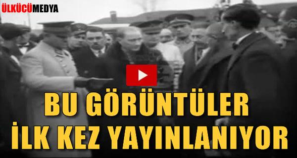 Atatürk'ün Bu görüntüleri ilk kez yayınlanıyor!