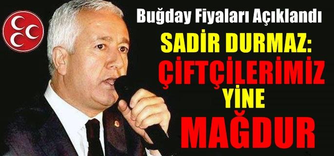 MHP'li Sadir Durmaz: Hükümet Çiftçimizi Yine Mağdur Etmiştir