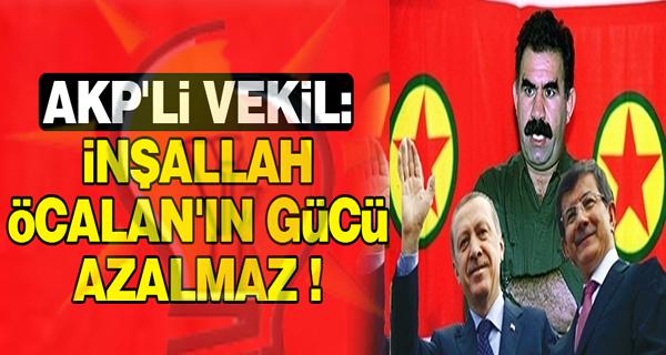 AKP Milletvekili: Öcalan'ın Gücü İnşallah Azalmaz