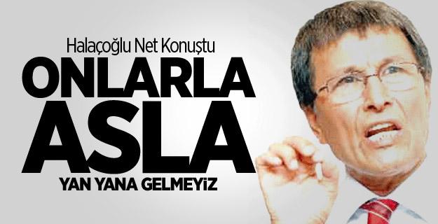 MHP'li Yusuf Halaçoğlu; Onlarla Asla Yan Yana Gelmeyiz