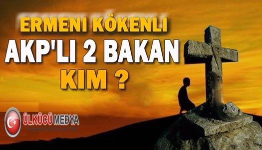 Ermeni Kökenli AKP'li 2 Bakan Kim?