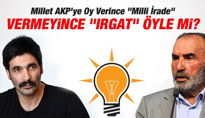 """Millet AKP'ye Oy Verince """"Milli İrade"""" Vermeyince """"IRGAT"""" mı Oluyor?"""