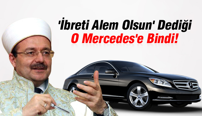 Diyanet İşleri Başkanı 'İbreti Alem Olsun' Dediği O Mercedes'e Bindi!