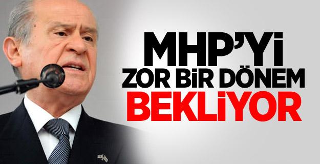 MHP'Yİ ZOR BİR DÖNEM BEKLİYOR !