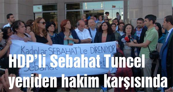 HDP'li Sebahat Tuncel yeniden hakim karşısında
