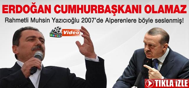 Muhsin Yazıcıoğlu: Erdoğan cumhurbaşkanı olamaz!