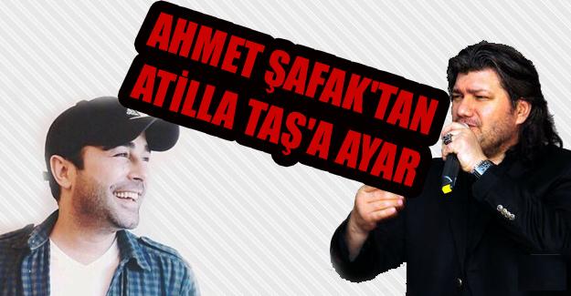 Ahmet Şafak Atilla Taş'a ayar çekti