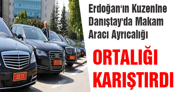 Erdoğan'ın Kuzenine Danıştay'da Makam Aracı Ayrıcalığı