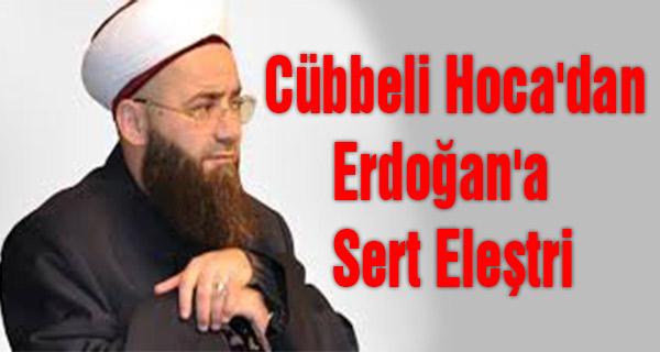 Cübbeli Hoca'dan Erdoğan'a Sert Eleştri