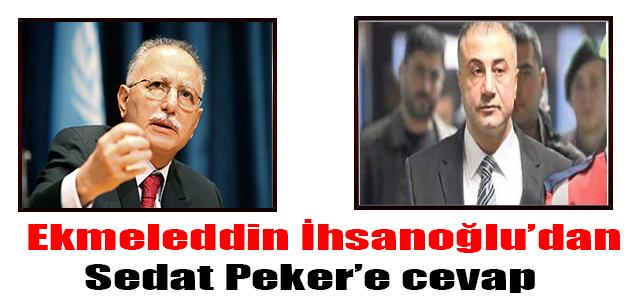 Ekmeleddin İhsanoğlu'dan Sedat Peker'e cevap