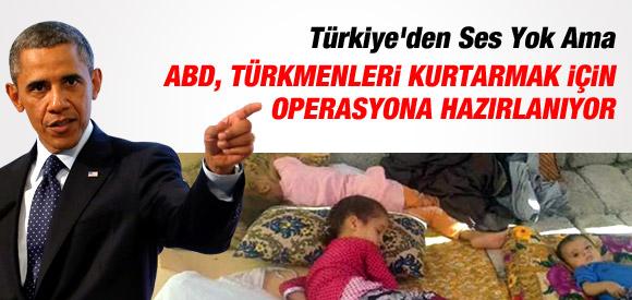 OBAMA, TÜRKMENLERİ KURTARMAK İÇİN OPERASYONA HAZIRLANIYOR !