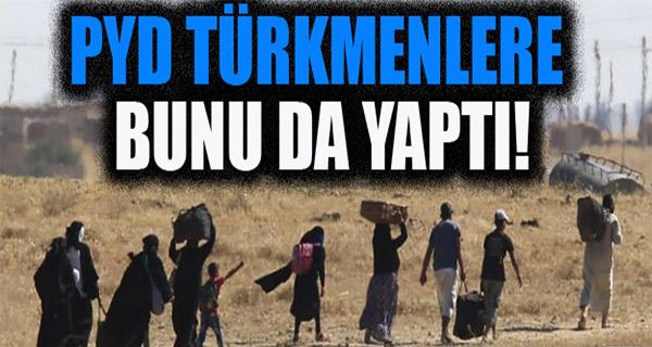 PYD Türkmenleri sürgün etti