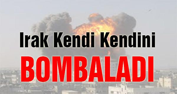 Irak Kendi Kendini Bombaladı