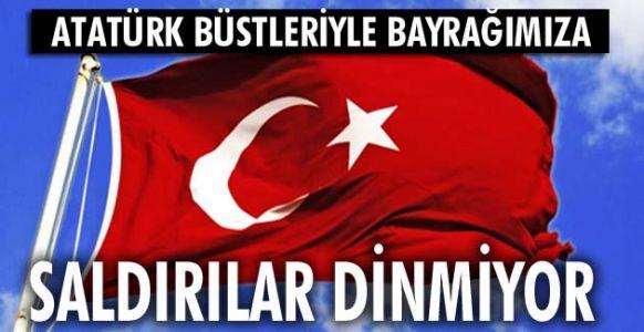 Atatürk Büstleriyle İle Bayraklara Saldırılar Devam Ediyor !