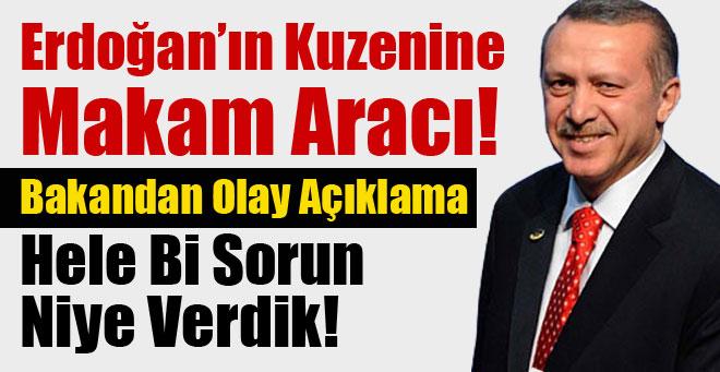 Erdoğan'ın kuzenine makam aracı tahsis ettik ama…