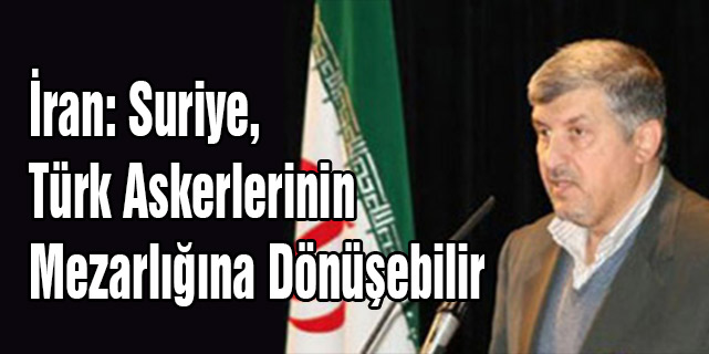 İran: Suriye, Türk Askerlerinin Mezarlığına Dönüşebilir