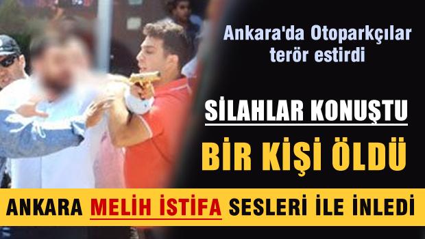 Ankara'da Otoparkçılar terör estirdi 1 ölü