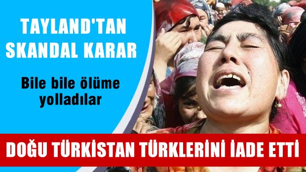 Tayland, Doğu Türkistanlıları iade etti, Bile bile ölüme yolladılar