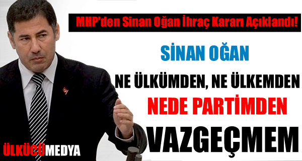 MHP'den Sinan Oğan İhraç Kararı Açıklandı!