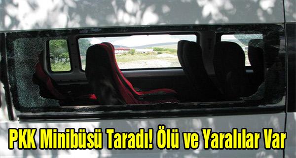 PKK Minibüsü Taradı! Ölü ve Yaralılar Var