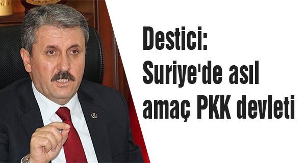 Destici:Suriye'de asıl amaç PKK devleti