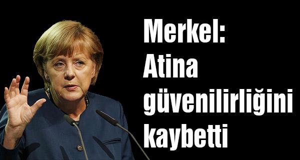 Merkel: Atina güvenilirliğini kaybetti