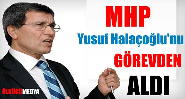 Yusuf Halaçoğlu Görevden Alındı!